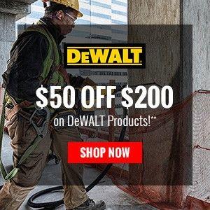 $50 off $200 on DeWALT Products!
