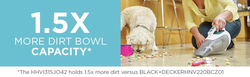 1.5x more dirt bowl capacity