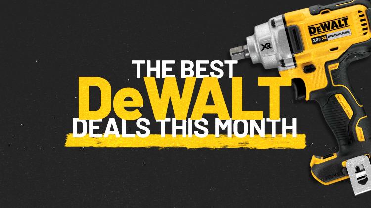 The BEST DeWALT Deals This Month