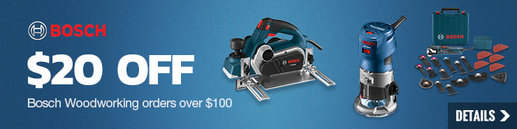$20 off Bosch Woodworking orders over $100!